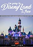 I'm Going to Disneyland For Free!: How You Can Use Credit Card Rewards to Experience the Disney Magic (English Edition)
