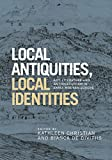 Local antiquities, local identities: Art, literature and antiquarianism in Europe, c. 14001700 (English Edition)
