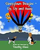 Front cover for the book Sleepytown Beagles, Up, Up and Away by Timothy Glass