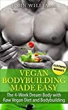 Vegan Bodybuilding: The 4-Week Dream Body with Raw Vegan Diet and Bodybuilding (Raw Vegan Bodybuilding) (English Edition)