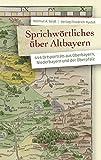 Sprichwörtliches über Altbayern: 444 Ortsporträts aus Oberbayern, Niederbayern und der Oberpfalz (Bayerische Geschichte) - Helmut A. Seidl
