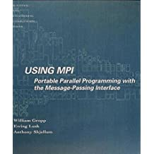 Using MPI: Portable Parallel Programming with the Message-Passing Interface (Scientific and Engineering Computation) by William Gropp (1994-10-30)