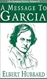 A Message to Garcia (Life-Changing Classics) by Elbert Hubbard published by Executive Books (2002)