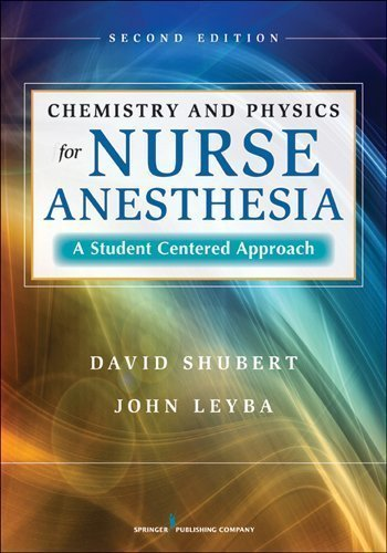 Chemistry and Physics for Nurse Anesthesia: A Student Centered Approach 1st Edition by Shubert PhD, Dr. David, Leyba PhD, Dr. John (2009) Paperback