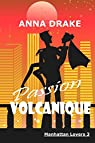Manhattan Lovers, tome 3 : Passion Volcanique par Drake