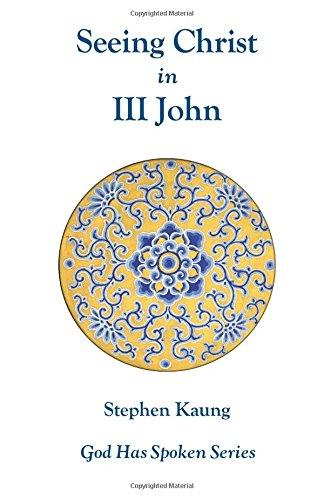 Seeing Christ in III John: Seeing Christ in Hospitality (God Has Spoken)