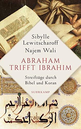 Abraham trifft Ibrahîm: Streifzüge durch Bibel und Koran