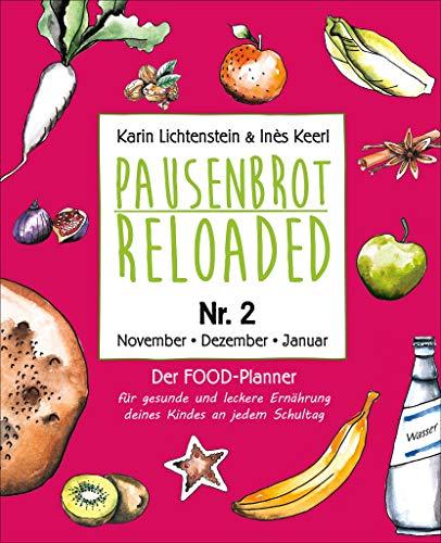 Pausenbrot Reloaded 2: Schnelle Meal Prep Rezepte für die Schulpause - leckere, saisonale und gesunde Snacks zum Vorbereiten und Mitnehmen - November, Dezember, Januar - inkl. Weihnachtsplätzchen