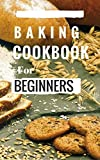 Baking Cookbook For Beginners: Easy And Delicious Bread, Cake Cookie And Baking Recipes For Beginners (Easy Baking Recipes 1)