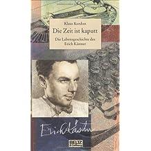 Die Zeit ist kaputt. Die Lebensgeschichte des Erich Kästner