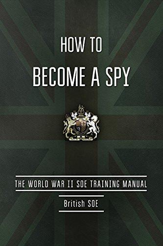 How to Become a Spy: The World War II SOE Training Manual