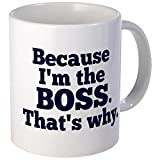 CafePress - Because I'm The Boss. That's Why. - Coffee Mug, Novelty Coffee Cup by CafePress