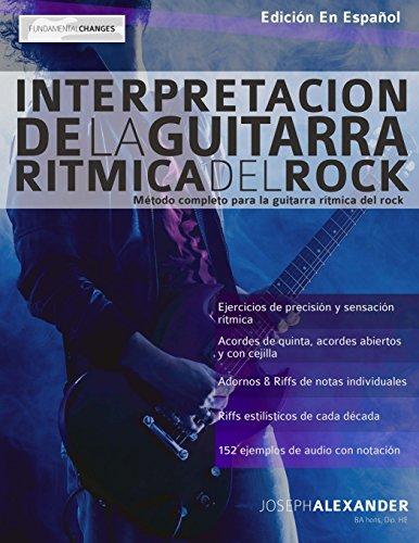 Interpretación de la guitarra rítmica del rock: Método completo para la guitarra rítmica del rock por Mr Joseph Alexander
