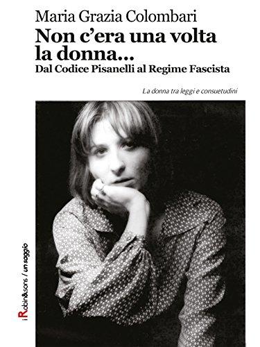 Non c'era una volta la donna...: Dal Codice Pisanelli al Regime Fascista (Robin&sons)