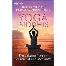 Yoga Siddhis: Der geheime Weg zu Sensitivität und Medialität ( 11. Mai 2015 )