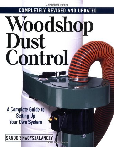 Woodshop Dust Control: A Complete Guide to Setting Up Your Own System by Sandor Nagyszalanczy (2002-10-01)