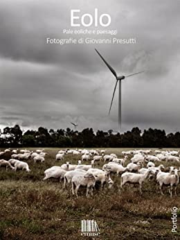 Eolo. Pale eoliche e paesaggi. (Portfolio Vol. 2) di [Presutti, Giovanni]