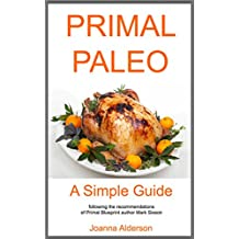 PRIMAL PALEO - A Simple Guide: following the recommendations of Primal Blueprint author Mark Sisson (English Edition)