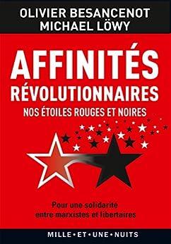 Affinités révolutionnaires : Nos étoiles rouges et noires (Les Petits Libres) par [Lowy, Michael, Besancenot, Olivier]