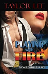 Playing With Fire (All Fired Up) (Volume 1) by Taylor Lee (2013-10-07)