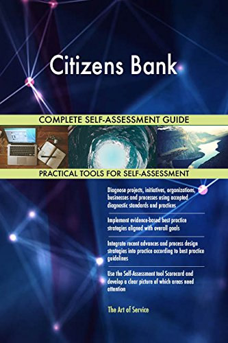 Citizens Bank All-Inclusive Self-Assessment - More than 680 Success Criteria, Instant Visual Insights, Comprehensive Spreadsheet Dashboard, Auto-Prioritized for Quick Results