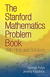The Stanford Mathematics Problem Book: With Hints and Solutions (Dover Books on Mathematics) by G. Polya (2009-02-19)