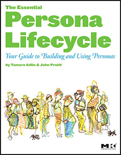 The Essential Persona Lifecycle: Your Guide to Building and Using Personas por Tamara Adlin