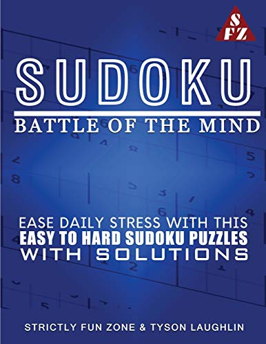 Sudoku Battle Of The Mind: Ease Daily Stress With This Easy To Hard Sudoku Puzzles With Solutions