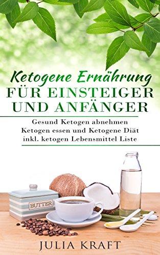 Kompakt-regale (Ketogene Ernährung für Einsteiger und Anfänger: Gesund ketogen abnehmen und ketogen essen Ketogene Diät inkl. ketogen Lebensmittel Liste)