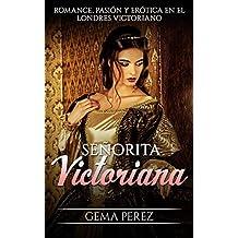 Señorita Victoriana: Romance, Pasión y Erótica en el Londres Victoriano (Novela Romántica e Histórica)