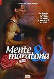 Mente & maratona. Per imparare a correre con il corpo e con la mente, la gara più bella del mondo