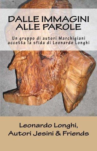 Dalle Immagini Alle Parole: Un Gruppo Di Autori Marchigiani Accetta La Sfida Di Leonardo (Immagine Gruppo)