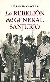 La rebelión del general Sanjurjo par  Luis María Cazorla