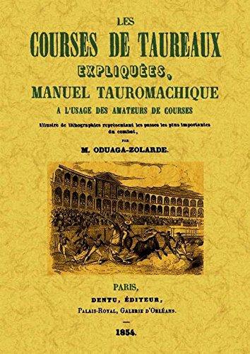 Les Courses de Taureaux Expliquees, Manuel Tauromachique a l Usage des Amateurs de Courses par M. Oudaga-Zolarde