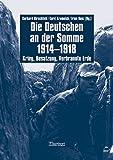 Die Deutschen an der Somme 1914-1918. Krieg, Besatzung, Verbrannte Erde