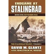 Endgame at Stalingrad: Book One: November 1942 The Stalingrad Trilogy, Volume 3 (Modern War Studies) by David M. Glantz (2014-03-14)