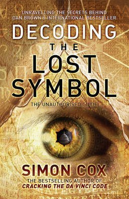 "[(Decoding ""The Lost Symbol"" : Unravelling the Secrets Behind Dan Brown's International Bestseller - The Unauthorised Guide)] [By (author) Simon Cox] published on (October, 2009)"