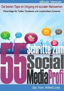55 Schritte zum Social Media Profi - Die besten Tipps im Umgang mit sozialen Netzwerken von [Lindo, Wilfred]