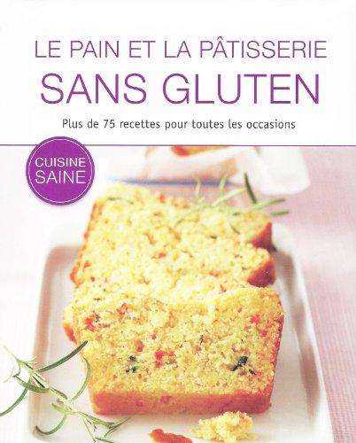 Le Pain et la Pâtisserie Sans Gluten - 75 Recettes !
