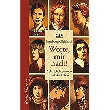 Worte, mir nach!: Acht Dichterinnen und ihr Leben (Reihe Hanser)