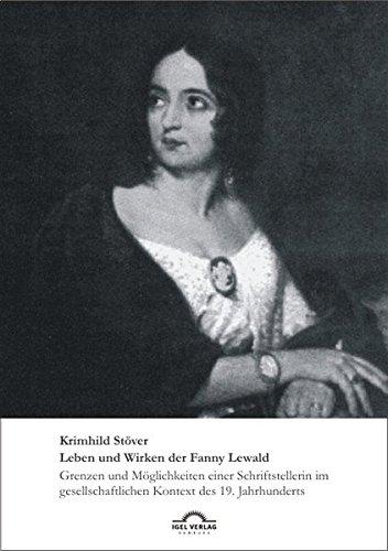 Leben und Wirken der Fanny Lewald: Grenzen und Möglichkeiten einer Schriftstellerin im gesellschaftlichen Kontext des 19. Jahrhunderts