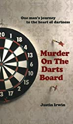 Murder on the Darts Board by Justin Irwin (January 1, 2008) Paperback