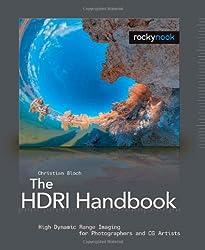 The HDRI Handbook: High Dymnic Range Imaging for Photographers and CG Artists: High Dynamic Range Imaging for Photographers and CG Artists