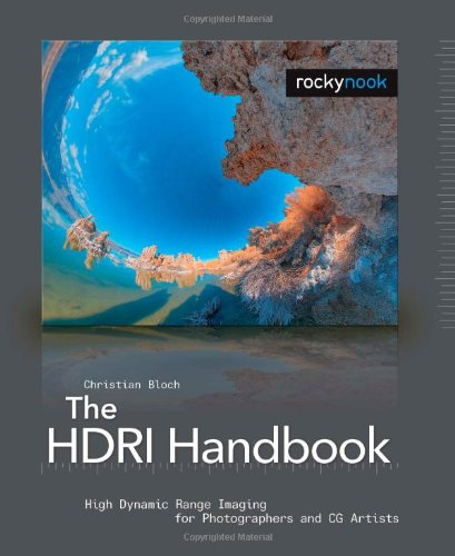 The HDRI Handbook: High Dymnic Range Imaging for Photographers and CG Artists: High Dynamic Range Imaging for Photographers and CG Artists High Dynamic Range Imaging