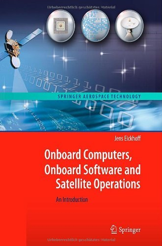 Onboard Computers, Onboard Software and Satellite Operations: An Introduction (Springer Aerospace Technology) by Jens Eickhoff (7-Dec-2011) Hardcover