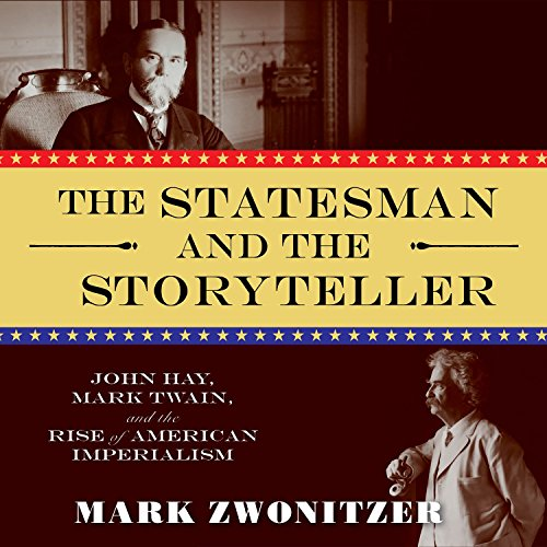 the-statesman-and-the-storyteller-john-hay-mark-twain-and-the-rise-of-american-imperialism