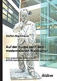 Auf der Suche nach dem modernisierten Wahlkampf: Eine Vergleichende Betrachtung Der Spd-Bundestagswahlkämpfe Zwischen 1998 Und 2005 - Steffen Baumhauer