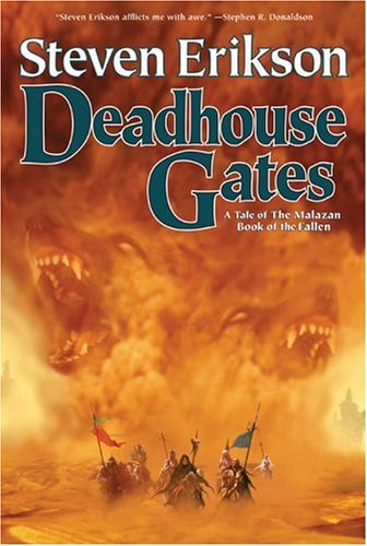 Deadhouse Gates: Book Two of the Malazan Book of the Fallen: Written by Steven Erikson, 2005 Edition, Publisher: Tor Books [Hardcover]