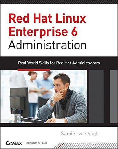 Red Hat Enterprise Linux 6 Administration: Real World Skills for Red Hat Administrators by Sander van Vugt (2013-02-04)