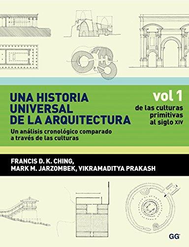 Una historia universal de la arquitectura. Un análisis cronológico comparado a través de las culturas: Vol 1. De las culturas primitivas al siglo XIV por Francis D. K. Ching